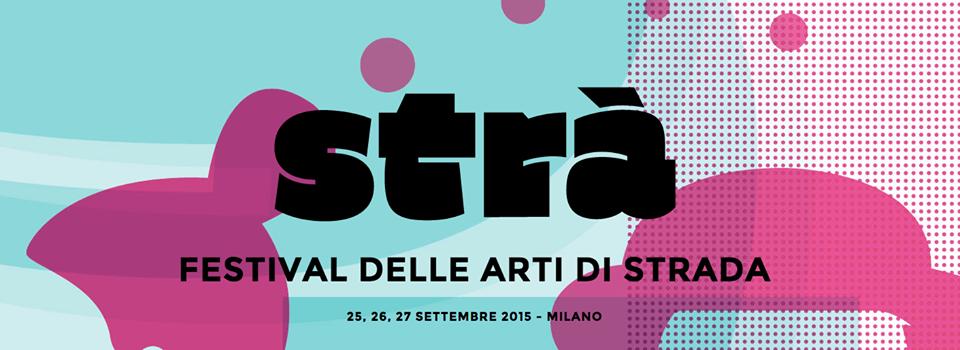ACROBATI E STREET ART PER LE STRADE DI MILANO. A SETTEMBRE ARRIVA #StraFestival